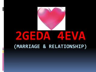 2geda 4eva (marriage & relationship)