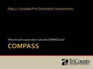 Step 3: Complete Pre-Orientation Assessments COMPASS