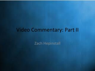 Video Commentary: Part II