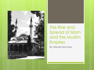 The Rise and Spread of Islam and the Muslim Empires