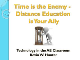 Time is the Enemy -  Distance Education  is Your Ally