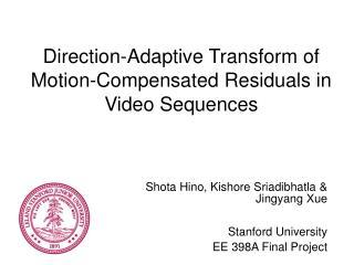 Shota Hino, Kishore Sriadibhatla & Jingyang Xue Stanford University EE 398A Final Project