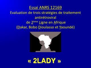Essai ANRS 12169  Evaluation de trois strat gies de traitement antir troviral  de 2 me Ligne en Afrique  Dakar, Bobo Dio