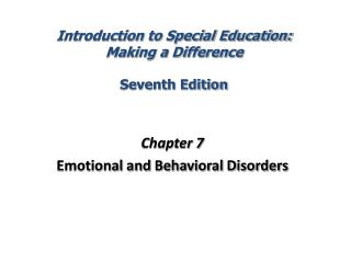 Chapter 7  Emotional and  Behavioral Disorders