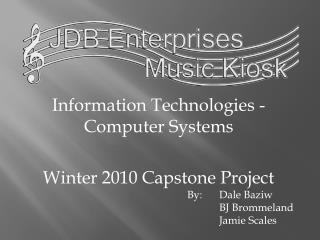 Information Technologies - Computer Systems Winter 2010 Capstone Project