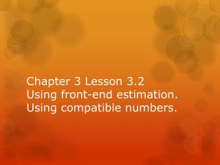 Chapter 3 Lesson 3.2 Using front-end estimation. Using compatible numbers.