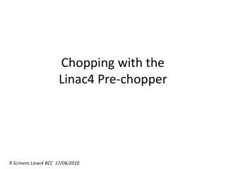 Chopping with  the Linac4  Pre-chopper