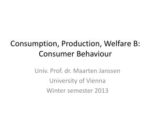 Consumption, Production, Welfare B: Consumer Behaviour