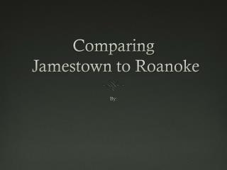 Comparing  Jamestown to Roanoke