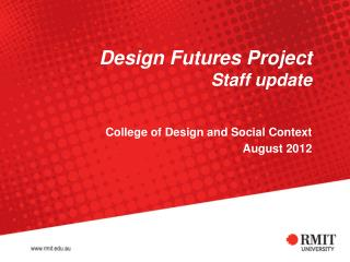Design Futures Project Staff update College of Design and Social Context August 2012