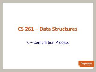 CS 261 – Data Structures