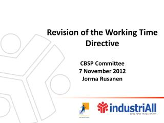 Revision of the Working Time Directive  CBSP Committee 7 November 2012 Jorma Rusanen