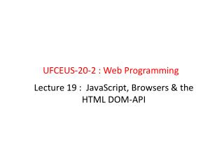 Lecture  19  :  JavaScript, Browsers & the HTML DOM-API