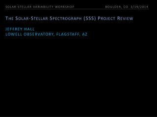 The Solar-Stellar Spectrograph (SSS) Project Review