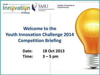 Welcome to the  Youth Innovation Challenge 2014  Competition Briefing