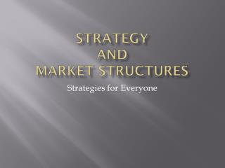 Strategy and Market  Structures