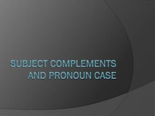 Subject Complements and Pronoun Case