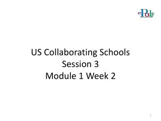 US Collaborating Schools Session 3 Module 1 Week 2