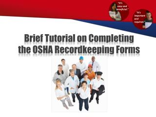 Brief Tutorial on Completing  the OSHA Recordkeeping Forms