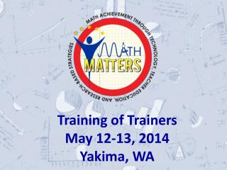 Training of Trainers May 12-13, 2014 Yakima, WA