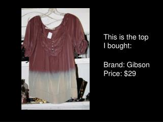 This is the top I bought:   Brand: Gibson Price: $29