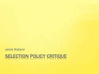 Selection Policy Critique