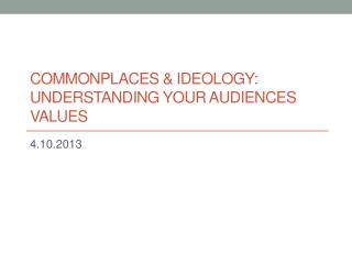 Commonplaces & Ideology: Understanding your audiences Values