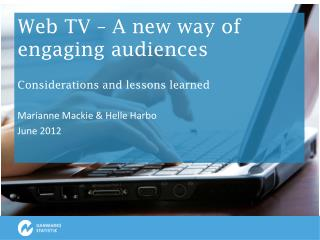 Web TV – A new  way  of  engaging audiences Considerations  and  lessons learned
