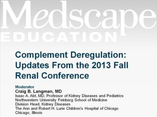 Complement Deregulation: Updates From the 2013 Fall Renal Conference