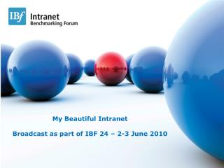 My Beautiful Intranet Broadcast as part of IBF 24 – 2-3 June 2010