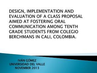 IVÁN GÓMEZ UNIVERSIDAD DEL VALLE NOVEMBER 2013