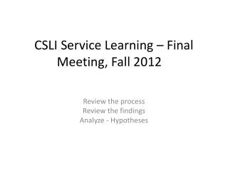 CSLI Service Learning – Final Meeting, Fall 2012