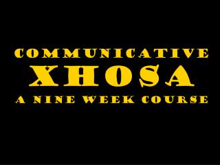 COMMUNICATIVE  XHOSA A NINE WEEK COURSE