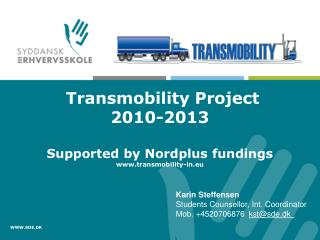 Transmobility Project 2010-2013 Supported  by Nordplus  fundings transmobility-in.eu