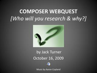 COMPOSER WEBQUEST [Who will you research & why?]