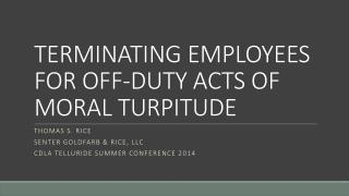 TERMINATING EMPLOYEES FOR OFF-DUTY ACTS OF MORAL TURPITUDE