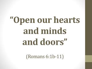 """Open our hearts and minds  and doors"" (Romans 6:1b-11)"