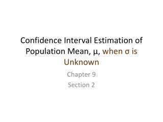 Confidence Interval Estimation of Population Mean,  μ ,  when  σ  is Unknown