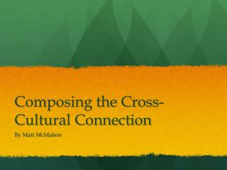 Composing the Cross-Cultural Connection
