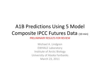 A1B Predictions Using 5 Model Composite IPCC Futures Data  (10 min) PRELIMINARY RESULTS FOR REVIEW