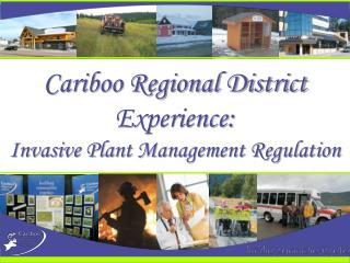 Cariboo Regional District Experience: Invasive Plant Management Regulation