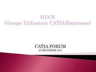 GUCS  (Groupe Utilisateur  CATIA/ Smarteam )