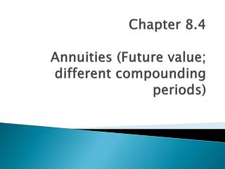 Chapter 8.4 Annuities (Future value; different compounding periods)