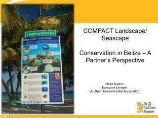 COMPACT Landscape/ Seascape  Conservation in Belize  – A Partner's Perspective
