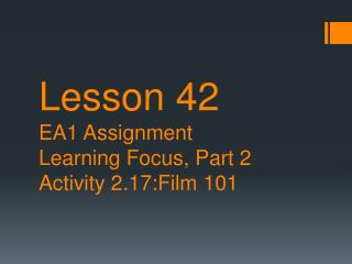 Lesson 42 EA1 Assignment Learning Focus, Part 2 Activity 2.17:Film 101