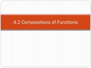 4.2 Compositions of Functions
