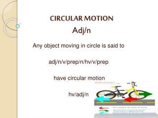 CIRCULAR MOTION  Adj /n