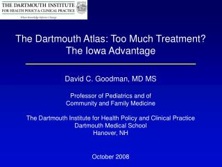 The Dartmouth Atlas: Too Much Treatment The Iowa Advantage