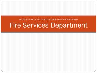 The  Government of the Hong Kong Special Administrative  Region Fire  Services Department
