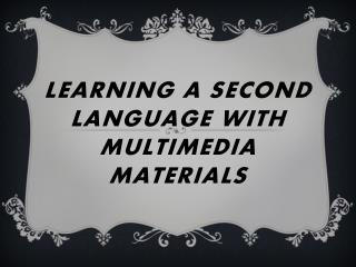Learning a Second Language with Multimedia Materials